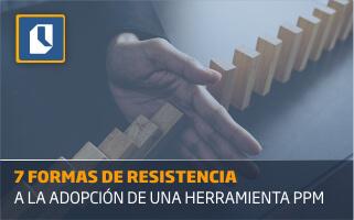 7 formas de resistencia a la adopción de una herramienta PPM