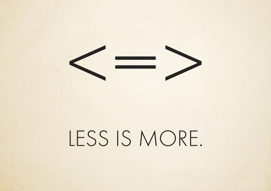 <=> Less is more.