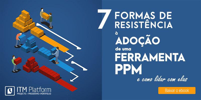 7 formas de resistência à adoção de uma ferramenta PPM, Baixar ebook